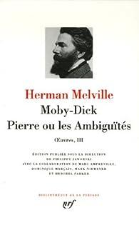 Oeuvres : Tome 3, Moby Dick, Pierre ou les Ambiguïtés par Herman Melville