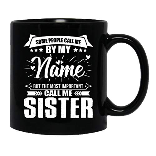 Important People Call Me Sister Cup, Coffee Mug For Someone Special 11 oz (Special Calls Someone)