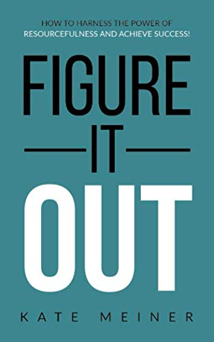 Figure It Out: How to Harness the Power of Resourcefulness and Achieve Success!