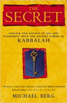 The Secret: Unlock the Source of Joy and Fulfilment with the Ancient Power of Kabbalah