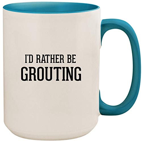 I'd Rather Be GROUTING - 15oz Ceramic Colored Inside and Handle Coffee Mug Cup, Light Blue