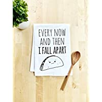Funny Kitchen Towel, Every Now And Then I Fall Apart, Taco Joke, Flour Sack Dish Towel, Sweet Housewarming Gift, White