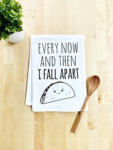 - Funny Kitchen Towel, Every Now And Then I Fall Apart, Taco Joke, Flour Sack Dish Towel, Sweet Housewarming Gift, White