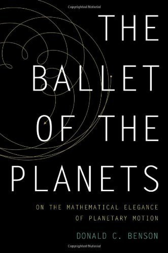 The Ballet of the Planets: A Mathematician's Musings on the Elegance of Planetary Motion by Donald Benson (2012-05-29)