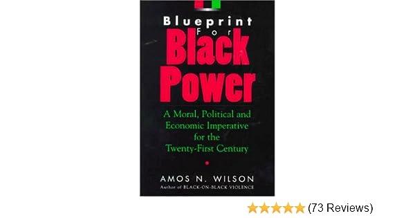 Blueprint for black power a moral political and economic blueprint for black power a moral political and economic imperative for the twenty first century amos n wilson 9781879164079 amazon books malvernweather Images
