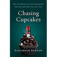 Chasing Cupcakes: How One Broke, Fat Girl Transformed Her Life (and How You Can, Too)