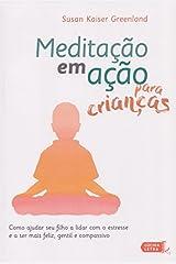 Meditacao em Acao Para Criancas: Como Ajudar Seu Filho a Lidar Com o Estresse e a Ser Mais Feliz, Gentil e Compassivo Paperback