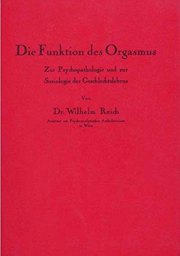 Die Funktion des Orgasmus - Zur Psychopathologie und zur Soziologie des Geschlechtslebens