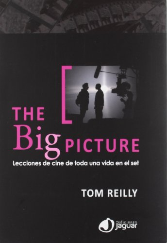Descargar Libro The Big Picture: Lecciones De Cine De Toda Una Vida En El Set Tom Reilly