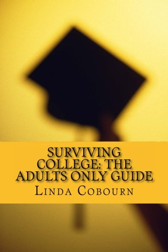 Download Surviving College: The Adults Only Guide: The Top Ten Skills Adult Students Need Before They Return to College pdf epub