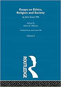 collected essay ethics john mill religion society stuart works Author: the collected works of john stuart mill essays on ethics, religion, and society (utilitarianism) author: the collected works of john stuart mill.