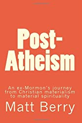 Post-Atheism: An ex-Mormon's journey from Christian materialism to material spirituality