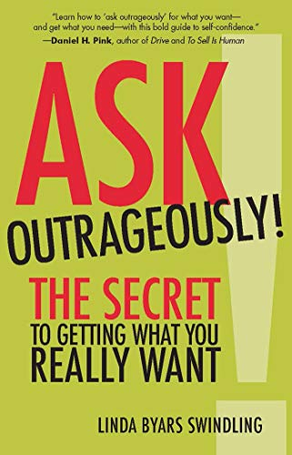 Ask Outrageously!: The Secret to Getting What You Really Want (Questions To Really Get To Know Someone)