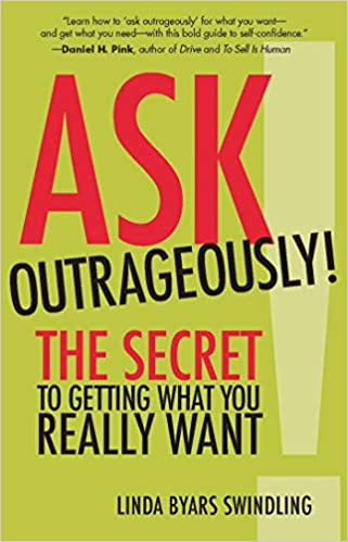 Ask Outrageously: The Secret to Getting What You Really Want