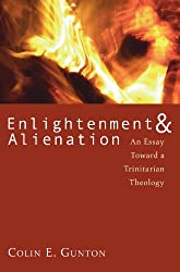Enlightenment & Alienation : An Essay towards a Trinitarian Theology