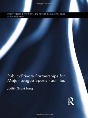 Public-Private Partnerships for Major League Sports Facilities (Routledge Research in Sport Business and Management)