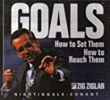 Zig Ziglar: Goals How to Set Them. How To Reach Them