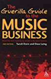 The Guerilla Guide to the Music Business, Laing, Dave and Davis, Sarah, 0826417914