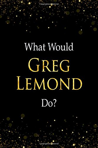 Read Online What Would Greg Lemond Do?: Greg Lemond Designer Notebook PDF