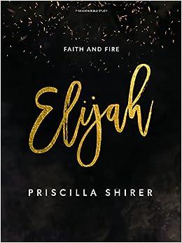 Elijah - Bible Study Book: Faith and Fire: Shirer, Priscilla:  9781087715421: Books - Amazon.ca