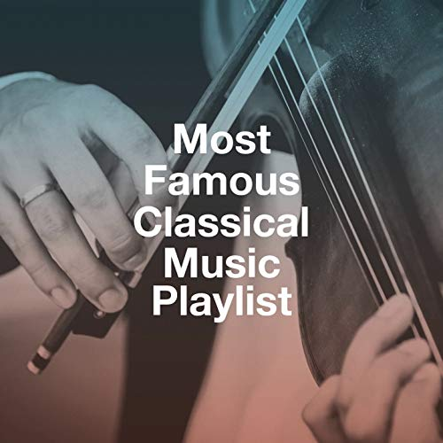 Most Famous Classical Music Playlist
