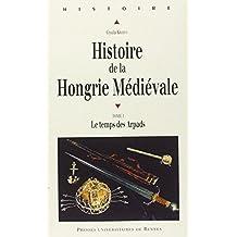 Histoire de la Hongrie médiévale. 1, Le temps des Árpáds