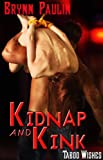 Kidnap and Kink (BDSM Romance) (Taboo Wishes Series, Book Two) by Brynn Paulin