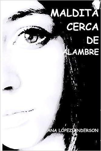 Maldita cerca de alambre (Spanish Edition): Ana Lopez-Anderson ...
