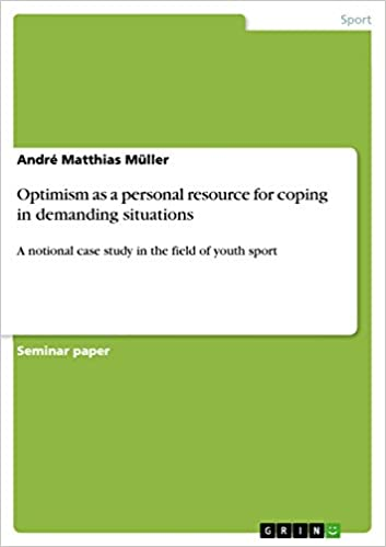 Download Optimism as a personal resource for coping in demanding situations: A notional case study in the field of youth sport PDF