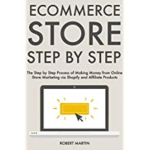 Ecommerce Store Step by Step: The Step by Step Process of Making Money from Online Store Marketing via Shopify and Affiliate Products