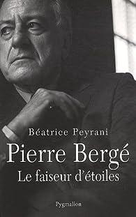 Pierre Bergé, le faiseur d'étoiles par Béatrice Peyrani
