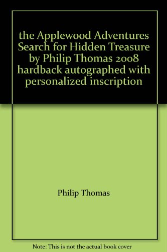 2008 Hidden Treasures - the Applewood Adventures Search for Hidden Treasure by Philip Thomas 2008 hardback autographed with personalized inscription