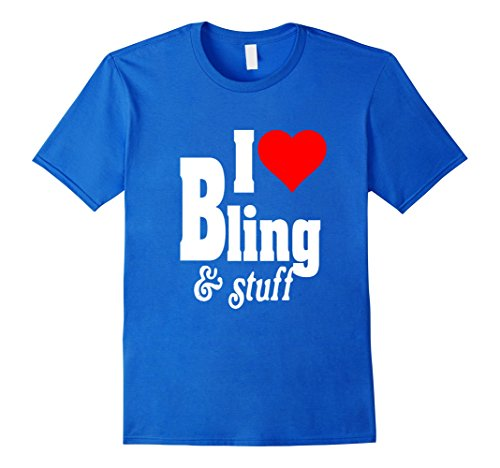 Mens I LOVE BLING & STUFF JEWELRY CLOTHES SHOES FUNNY T-SHIRT XL Royal Blue