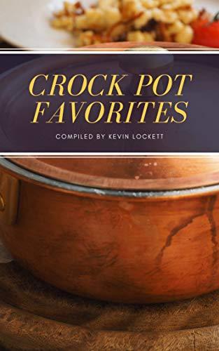 Croock Pot Favorites by Kevin Lockett