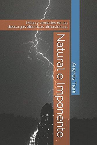 Natural e Imponente: Mitos y verdades de las descargas electricas atmosfericas (Spanish Edition) [Andres Tiani] (Tapa Blanda)