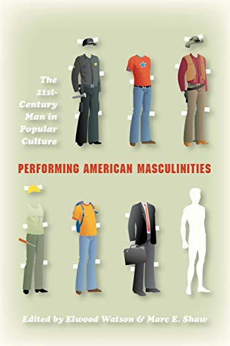 Performing American Masculinities: The 21st-Century Man in Popular ()