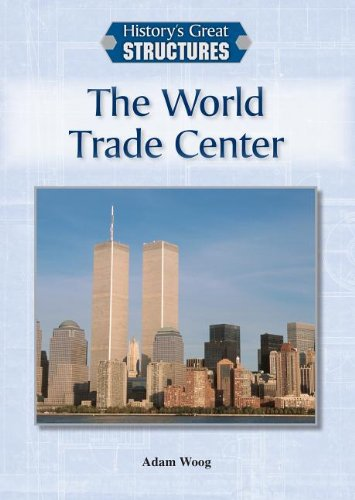 The World Trade Center (Historys Great Structures) Adam Woog