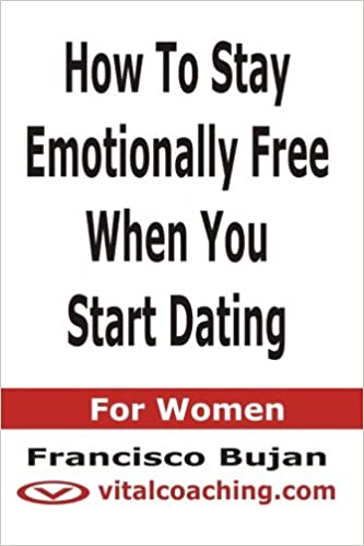 How To Stay Emotionally Free When You Start Dating - For