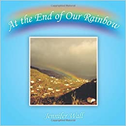 At the End of Our Rainbow by Jennifer Wall (2009-12-18)