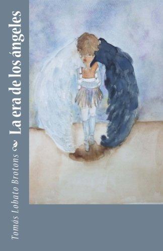 La era de los angeles (Spanish Edition) [Tomas Lobato Brotons] (Tapa Blanda)