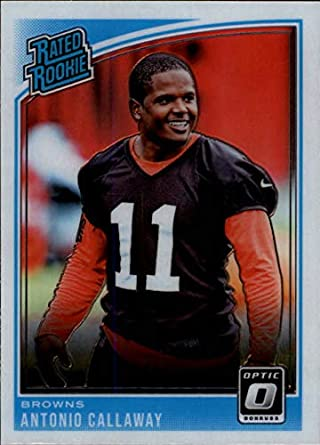 2018 Donruss Optic  191 Antonio Callaway Rated Rookie RC Rookie Cleveland  Browns NFL Football Trading 31e4f7c73