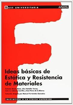 Ideas básicas de Estática y Resistencia de Materiales. (Base Universitaria)