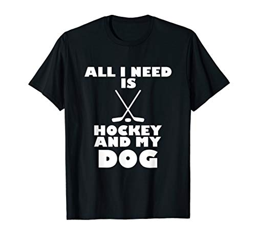 (Funny All I Need Is Hockey And My Dog T-Shirt)