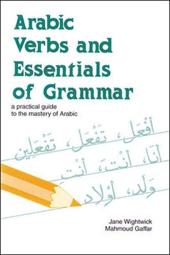 Arabic Verbs and Essentials of Grammar: A Practical Guide to the Mastery of Arabic