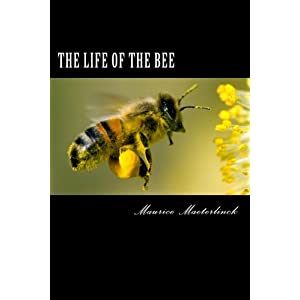 The Life of the Bee: Maurice Maeterlinck, Alfred Sutro, Edwin Way