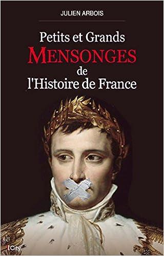 Julien Arbois - Petits et grands mensonges de l'histoire de France