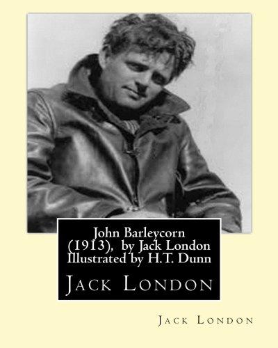 John Barleycorn (1913), by Jack London Illustrated by H.T. Dunn