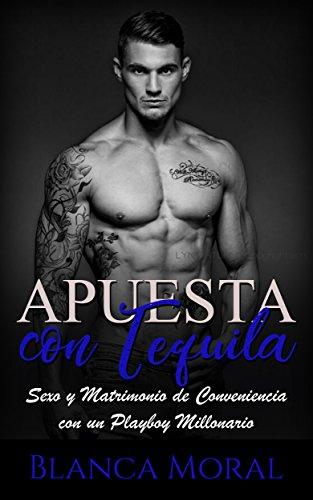 Apuesta con Tequila: Sexo y Matrimonio de Conveniencia con un Playboy Millonario (Novela Romántica