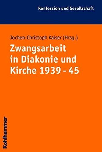 Download Zwangsarbeit in Kirche Und Diakonie 1939 - 45 (Konfession Und Gesellschaft) (German Edition) PDF