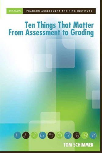 Ten Things that Matter from Assessment to Grading (Assessment Training Institute, Inc.) by Schimmer, Tom, Canada, Pearson- (January 17, 2013) Paperback